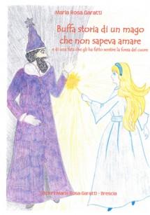 ED MR Garatti Buffa storia di un Mago che non sapeva amare di Maria Rosa Garatti