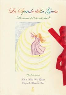 EDIZIONI MARIA ROSA GARATTI La Spirale della Gioia( alla ricerca del tesoro perduto) di Maria Rosa Garatti