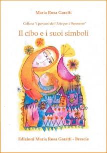 EDIZIONI MARIA ROSA GARATTI NEW Il cibo e i suoi simboli di Maria Rosa Garatti (illustrato)