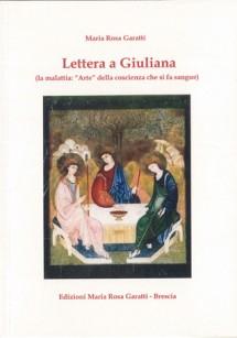 EDIZIONI MARIA ROSA GARATTI  Lettera a Giuliana  la malattia Arte della coscienza che si fa sangue di Maria Rosa Garatti