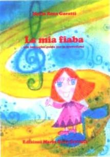 EDIZIONI MARIA ROSA GARATTI La mia fiaba di Maria Rosa Garatti(con LaSpirale della Gioia)