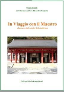 EDIZIONI MARIA ROSA GARATTI In Viaggio con il Maestro alla ricerca delle origini della tradizione di Chiara Grandi intr .di Hyakuten Inamoto